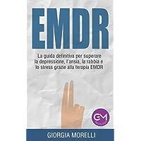 EMDR: la guida definitiva per superare la depressione, l'ansia, la rabbia e lo stress grazie alla terapia EMDR