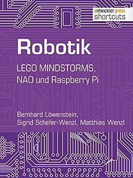 Robotik.LEGO MINDSTORMS, NAO und Raspberry Pi (shortcuts 175) (German Edition) par [Löwenstein, Bernhard, Schefer-Wenzl, Sigrid, Wenzl, Matthias]