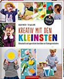 Kreativ mit den Kleinsten: Blitzschnelle und supereinfache Bastelideen mit Kindergartenkindern (100%...