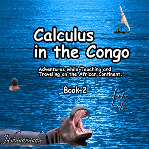 Calculus in the Congo, Book 2: My Adventures While Teaching and Traveling on the African Continent -  Jashanananda - Unabridged