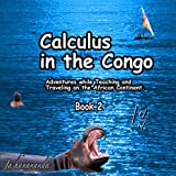 Calculus in the Congo, Book 2: My Adventures While Teaching and Traveling on the African Continent