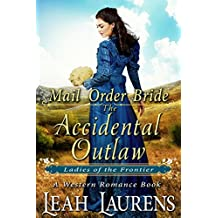 Mail Order Bride : The Accidental Outlaw (Ladies of The Frontier) (A Western Romance Book) (English Edition)