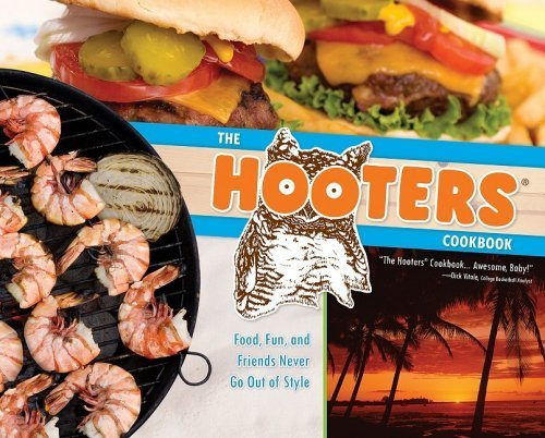 the-hooters-cookbook-food-fun-and-friends-never-go-out-of-style-by-2007-01-01