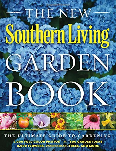The New Southern Living Garden Book: The Ultimate Guide to Gardening (Southern Living (Paperback Oxmoor)) por The Editors Of Southern Living