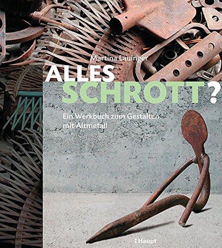 Alles Schrott?: Ein Werkbuch zum Gestalten mit Metall