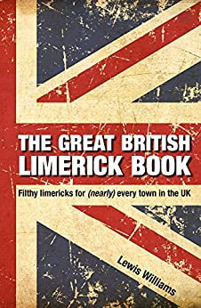 The Great British Limerick Book: Filthy Limericks for (Nearly) Every Town in the UK by [Williams, Lewis]