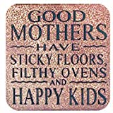 """Boxer Gifts - Posavasos con mensaje """"Good mothers have sticky floors, filthy ovens and happy kids"""""""