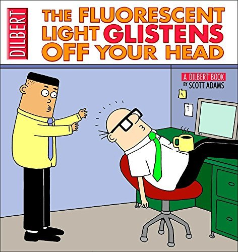 The Fluorescent Light Glistens Off Your Head: A Dilbert Collection by Scott Adams (May 01,2005)