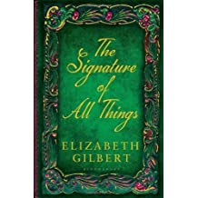 The Signature of All Things by Gilbert, Elizabeth (2013) Paperback
