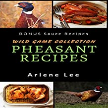 Pheasant Recipes: Wild Game Collection - How to Cook Pheasant