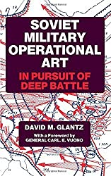 Soviet Military Operational Art: In Pursuit of Deep Battle (Soviet (Russian) Military Theory and Practice) by Colonel David M. Glantz (1991-01-01)