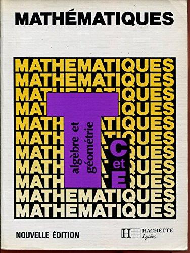 Mathématiques Terminales C et E - Algèbre et géometrie