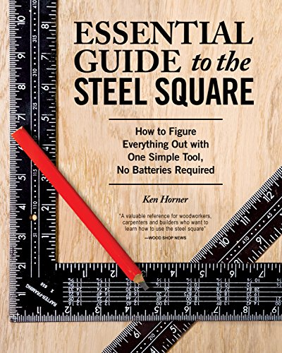Essential Guide to the Steel Square: How to Figure Everything Out with One Simple Tool, No Batteries Required - Tool Steel Square