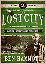 The Lost City - Book 2 - Secrets and Treasure: Inside the Lost City of Z
