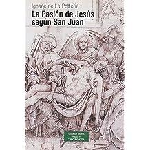 La pasión de Jesús según San Juan: Texto y espíritu (ESTUDIOS Y ENSAYOS)