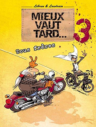 MIEUX VAUT TARD - T03 - Tous frères par André Lebrun
