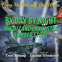 By Day and By Night: The B17 and Lancaster Bomber Story: Flying Machines and Their Heroes, Volume 3