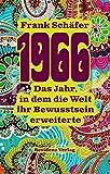 1966: Das Jahr, in dem die Welt ihr Bewusstsein erweiterte - Frank Schäfer