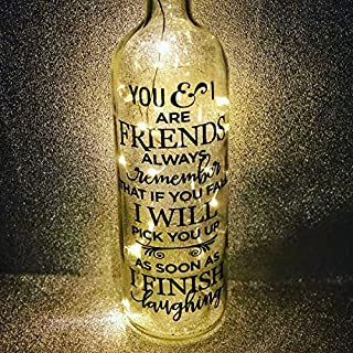 You and I are friends if you fall i will pick you up after I stop laughing gift light up glass wine bottle complete with lights