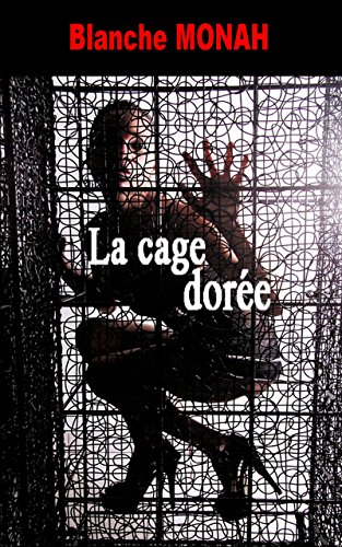 La Cage Dorée par [Monah, Blanche]