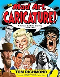 The Mad Art of Caricature!: A Serious Guide to Drawing Funny Faces by Tom Richmond (2011-11-01)