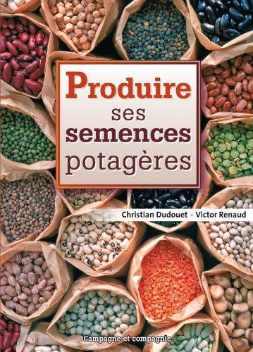 Produire ses semences potagères par Christian Dudouet, Victor Renaud