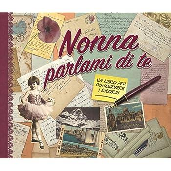 Nonna Parlami Di Te. Un Libro Per Conservare I Ricordi