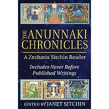 The Anunnaki Chronicles: A Zecharia Sitchin Reader by Zecharia Sitchin (2015-09-28)