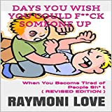 Days You Wish You Could F**ck Someone UP: When You Become Tired of People Sh* t