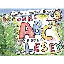 Ohne ABC besser lesen: Erste Schrifterfahrung und Förderung der phonologischen Bewusstheit mit dem Basiskonzept Lesen (Richtig einfach lesen, Grundstufe)
