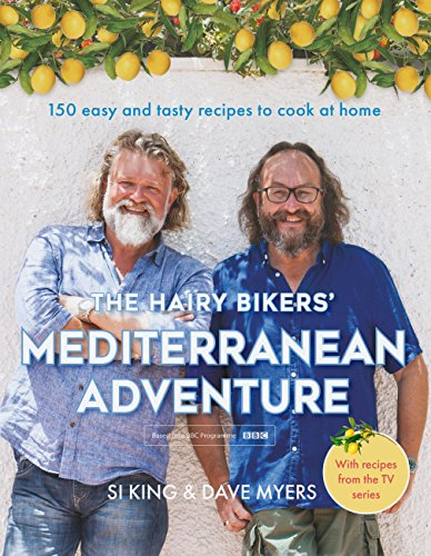 The Hairy Bikers' Mediterranean Adventure (TV tie-in): 150 easy and tasty recipes to cook at home (English Edition) -