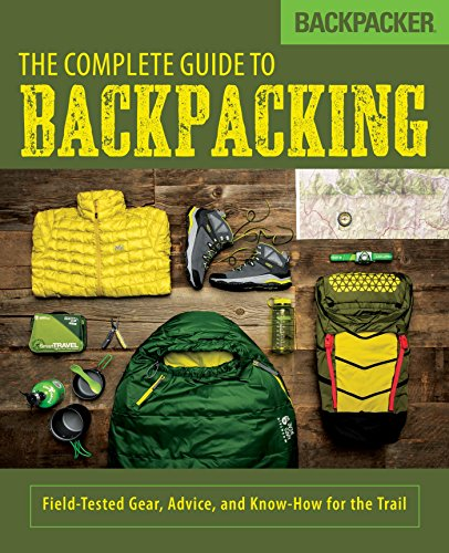 Backpacker The Complete Guide to Backpacking: Field-Tested Gear, Advice, and Know-How for the Trail (English Edition)