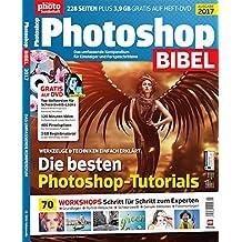 Photoshop Bibel 2017 - Für Einsteiger und Fortgeschrittene