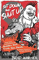 Sit Down and Shut Up: Punk Rock Commentaries on Buddha, God, Truth, Sex, Death, and Dogen's Treasury of the Right Dharma Eye by Brad Warner (2007-04-13)