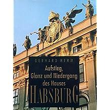 Aufstieg, Glanz und Niedergang des Hauses Habsburg.