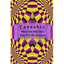 Cannabis: When You Only Have Time For The Answers