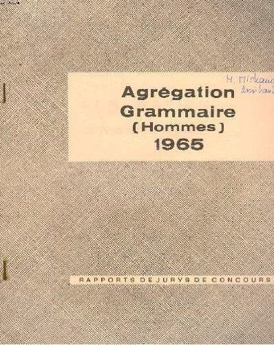 Agregation. grammaire (hommes) 1965. rapports de jury de concours.