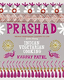 Prashad Cookbook: Indian Vegetarian Cooking (English Edition) von [Patel, Kaushy]