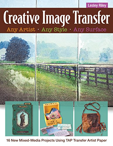 Creative Image Transfer: 16 New Mixed-Media Projects Using TAP Transfer Artist Paper