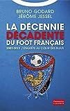 Image de La décennie décadente du foot français: 2002-2012 : Enquête au cœur des Bleus