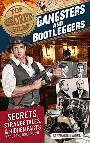 Top Secret Files: Gangsters and Bootleggers: Secrets, Strange Tales, and Hidden Facts about the Roaring 20s (Top Secret Files of History Book 0) (English Edition)