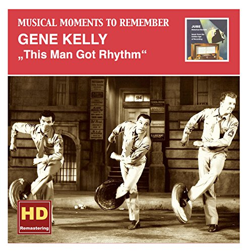 Musical Moments to Remember: Gene Kelly - This Man Got Rhythm (Remastered 2015)