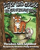 Tiger and Mouse: The Gift of Helping Others by Theodore Allen Lightfoot (2012-02-03)