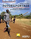 Fotoreportage: Esperienze, trucchi e segreti di un professionista dello scatto fotografico (Foto, cinema e televisione)