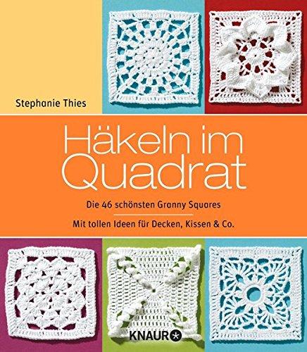 Häkeln im Quadrat: Die 46 schönsten Granny - Decken Häkeln