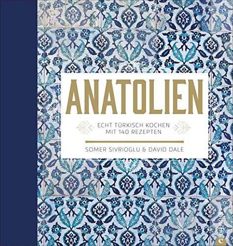 Preisvergleich Produktbild Anatolien: Echt türkisch kochen – Mit 140 Rezepten