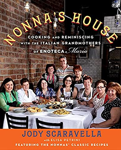Nonna's House: Cooking and Reminiscing with the Italian Grandmothers of
