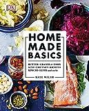 Home made basics: Butter - Granola - Essig - Senf - Chutney - Ricotta - Kimchi - Kefir und mehr