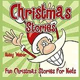 Christmas Stories: Fun Christmas Stories for Kids (Christmas Books for Children) (Volume 1) by Riley Weber (2015-12-04)