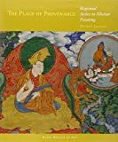 The Place of Provenance: Regional Styles in Tibetan Painting (Masterworks of Tibetan Painting)